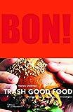 Bon ! Trash Good Food
