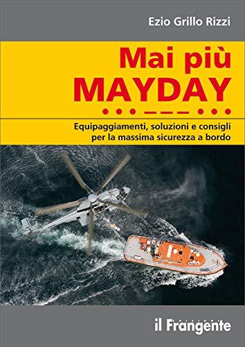 Mai più mayday. Equipaggiamenti, soluzioni e consigli per la massima sicurezza a bordo