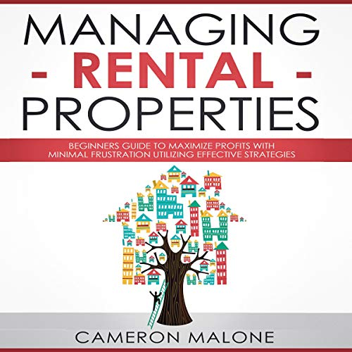 Managing Rental Properties: Beginners Guide to Maximize Profits with Minimal Frustration Utilizing Effective Strategies Audiobook By Cameron Malone cover art