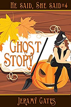 "Ghost Story: A He Said, She Said Cozy Mystery Novella (The He Said, She Said""Murder"" mystery series Book 4) by [Jeramy Gates]"