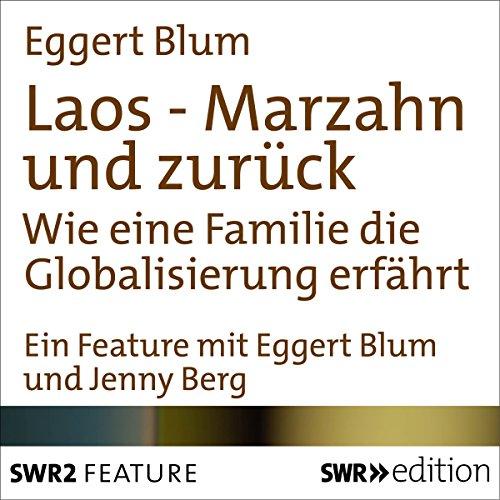 Laos-Marzahn und zurück     Wie eine Familie die Globalisierung erfährt              Autor:                                                                                                                                 Eggert Blum                               Sprecher:                                                                                                                                 Eggert Blum,                                                                                        Jenny Berg                      Spieldauer: 22 Min.     Noch nicht bewertet     Gesamt 0,0