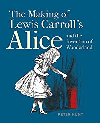 Image: The Making of Lewis Carroll's Alice and the Invention of Wonderland | Paperback: 144 pages | by Peter Hunt (Author). Publisher: Bodleian Library, University of Oxford; 1st edition (June 26, 2020)
