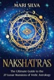 Nakshatras: The Ultimate Guide to the 27 Lunar Mansions of Vedic Astrology