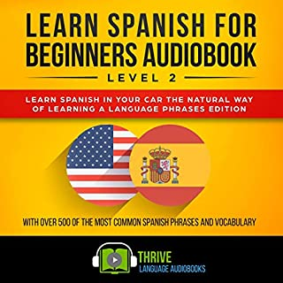 Learn Spanish for Beginners Audiobook Level 2     Learn Spanish in Your Car the Natural Way of Learning a Language Phrases Edition with over 500 of the Most Common Spanish Phrases and Vocabulary              By:                                                                                                                                 Thrive Language Audiobooks                               Narrated by:                                                                                                                                 Erin Novotny                      Length: 5 hrs and 1 min     1 rating     Overall 5.0