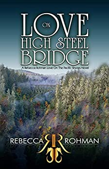 Love On High Steel Bridge (Love On The Pacific Shores Series Book 6) by [Rebecca Rohman]