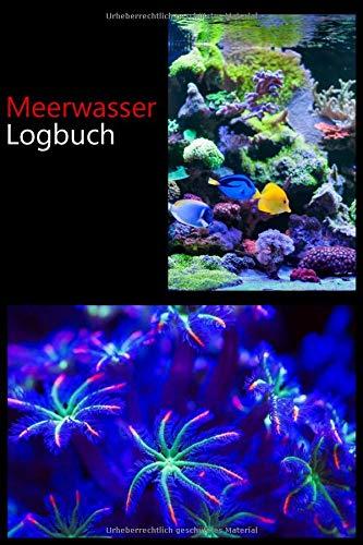 Meerwasser Logbuch: Logbuch / Tagebuch zum eintragen der wichtihgsten Werte wie z.b. Temperatur, Salinitär, Karbonathärte etc.