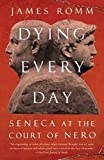 Dying Every Day: Seneca at the Court of Nero