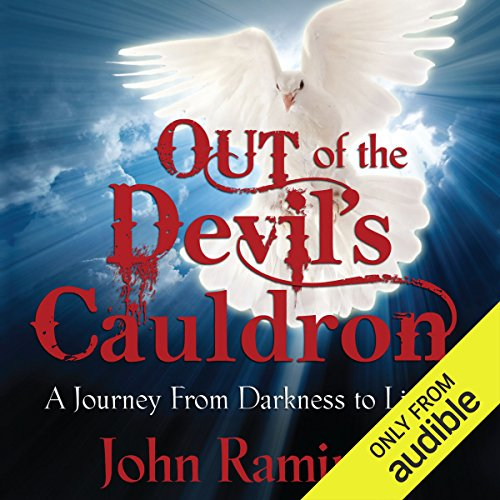Out of the Devil's Cauldron     A Journey from Darkness to Light              By:                                                                                                                                 John Ramirez                               Narrated by:                                                                                                                                 Steven Menasche                      Length: 6 hrs and 19 mins     290 ratings     Overall 4.8
