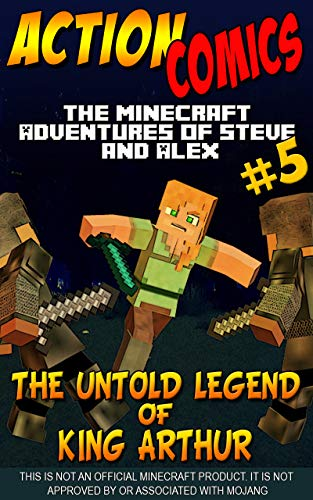 Action Comics: The Minecraft Adventures of Steve and Alex: The Untold Legend of King Arthur – Part 5 (Minecraft Steve and Alex Adventures Book 53) (English Edition)