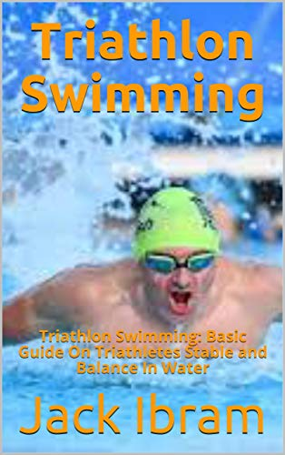 Triathlon Swimming: Triathlon Swimming: Basic Guide On Triathletes Stable and Balance In Water (English Edition)