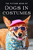 The Picture Book of Dogs in Costumes: A Gift Book for Alzheimer's Patients and Seniors with Dementia (Picture Books)