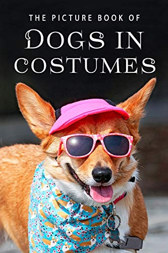 The Picture Book of Dogs in Costumes: A Gift Book for Alzheimer's Patients and Seniors with Dementia...
