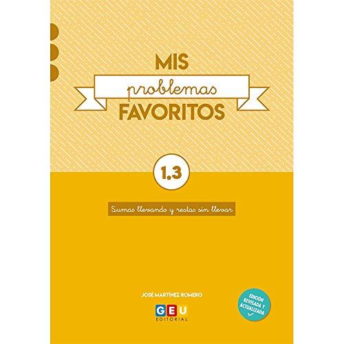 Mis Problemas favoritos 1º primaria Cuadernillo 1.3: Sumas Llevando y restas Sin llevar | Editorial Geu (Niños de 6 a 7 años)