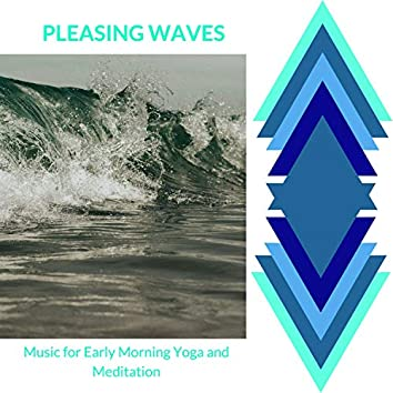 Pleasing Waves - Music for Early Morning Yoga and Meditation