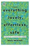 Image of Everything Lovely, Effortless, Safe: A Novel