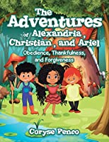 The Adventures of Alexandria, Christian, and Ariel: Obedience, Thankfulness, and Forgiveness