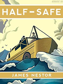 Half-Safe: A Story of Love, Obsession, and History's Most Insane Around-the-world Adventure (Kindle Single) (English Edition) par [James Nestor, The Atavist ]