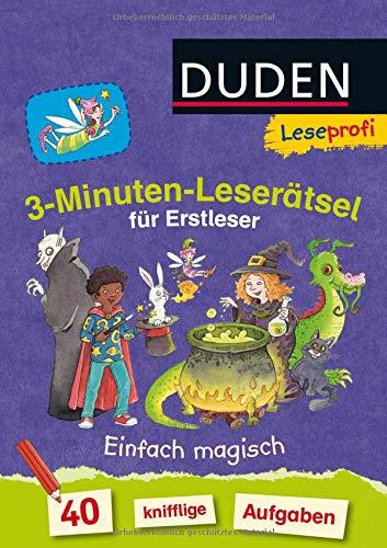 Duden Leseprofi – 3-Minuten-Leserätsel für Erstleser: Einfach magisch: 40 knifflige Aufgaben (DUDEN Leseprofi Minuten Leserätsel)