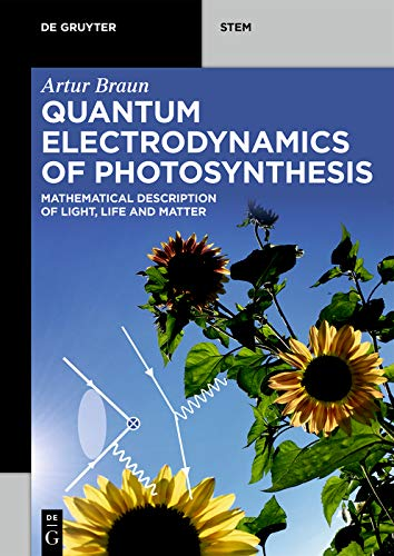 Quantum Electrodynamics of Photosynthesis: Mathematical Description of Light, Life and Matter (De Gruyter STEM) (English Edition)