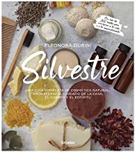 Silvestre. Una guía completa de cosmética natural, aromaterapia, cuidado de la casa, el cuerpo y el espíritu