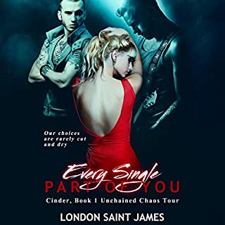 Every Single Part of You: Unchained Chaos Tour     Cinder, Book 1              By:                                                                                                                                 London Saint James                               Narrated by:                                                                                                                                 La Petite Mort,                                                                                        Ruby Rivers                      Length: 7 hrs and 56 mins     60 ratings     Overall 4.5