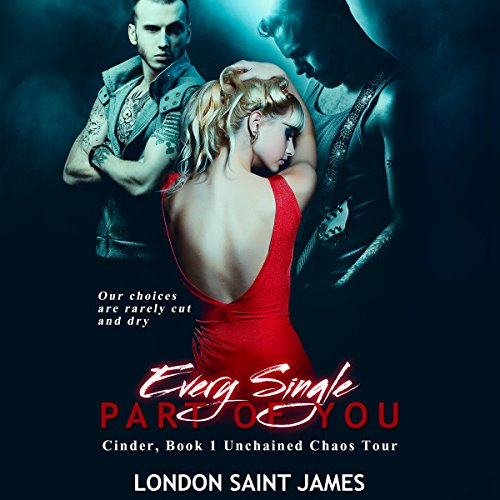 Every Single Part of You: Unchained Chaos Tour     Cinder, Book 1              By:                                                                                                                                 London Saint James                               Narrated by:                                                                                                                                 La Petite Mort,                                                                                        Ruby Rivers                      Length: 7 hrs and 56 mins     3 ratings     Overall 4.0