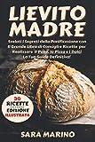 lievito madre: svelati i segreti della panificazione con il grande libro di consigli e ricette per realizzare il pane, la pizza e i dolci come una volta. la tua guida definitiva!