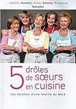 5 drôles de soeurs en cuisine - Les recettes d'une famille du Nord