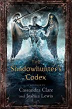 By Cassandra Clare - The Shadowhunter's Codex: Being a Record of the Ways and Laws of the Nephilim, the Chosen of the Angel Raziel (Mortal Instruments) (9/29/13)