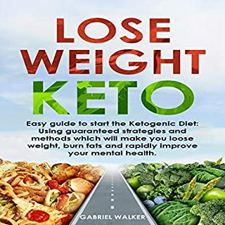 Lose Weight Keto     Easy Guide to Start the Ketogenic Diet: Using Guaranteed Strategies and Methods Which Will Make You Loose Weight, Burn Fats and Rapidly Improve Your Mental Health              Written by:                                                                                                                                 Gabriel Walker                               Narrated by:                                                                                                                                 Zachary Zaba                      Length: 1 hr and 10 mins     Not rated yet     Overall 0.0