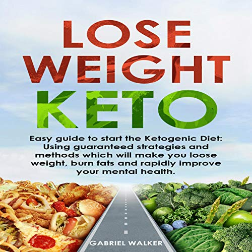 Lose Weight Keto     Easy Guide to Start the Ketogenic Diet: Using Guaranteed Strategies and Methods Which Will Make You Loose Weight, Burn Fats and Rapidly Improve Your Mental Health              By:                                                                                                                                 Gabriel Walker                               Narrated by:                                                                                                                                 Zachary Zaba                      Length: 1 hr and 10 mins     Not rated yet     Overall 0.0