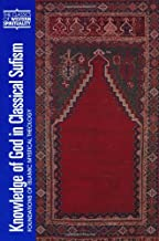 Knowledge of God in Classical Sufism: Foundations of Islamic Mystical Theology (Classics of Western Spirituality (Paperback)) (v. 9)
