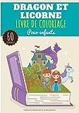 Livre de coloriage Dragon et Licorne: Pour Enfant Fille & Garçon | 60 Pages Uniques à Colorier sur les Dragons Fantastiques et les Licornes Magiques | Idéal Activité Préscolaire à la maison.