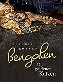 Bengalen - die goldenen Katzen: Eine Hommage an die schönsten Katzen der Welt. Ein Leitfaden für Züchter und Liebhaber
