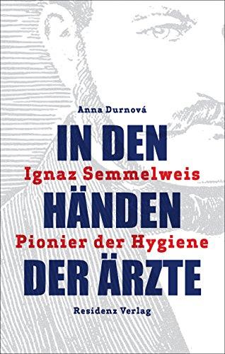 In den Händen der Ärzte: Ignaz Semmelweis - Pionier der Hygiene