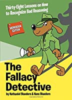 The Fallacy Detective: Thirty-Eight Lessons on How to Recognize Bad Reasoning by Nathaniel Bluedorn; Hans Bluedorn(1905-07-07)