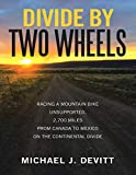 Divide By Two Wheels: Racing a Mountain Bike Unsupported, 2,700 Miles from Canada to Mexico On the Continental Divide (English Edition)