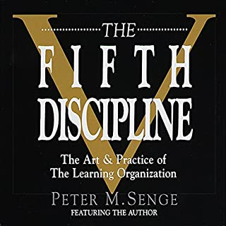 The Fifth Discipline     The Art and Practice of the Learning Organization              By:                                                                                                                                 Peter M. Senge                               Narrated by:                                                                                                                                 Peter M. Senge                      Length: 4 hrs and 18 mins     1,145 ratings     Overall 4.2