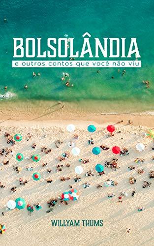 Bolsolândia: e outros contos que você não viu