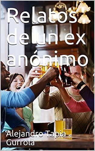 Relatos de un ex anónimo (Spanish Edition)