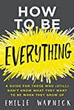 How to Be Everything: A Guide for Those Who (Still)...