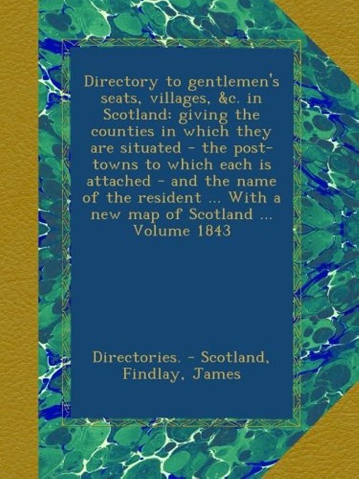 定義する移行する尊敬するDirectory to gentlemen's seats, villages, &c. in Scotland: giving the counties in which they are situated - the post-towns to which each is attached - and the name of the resident ... With a new map of Scotland ... Volume 1843
