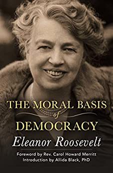 The Moral Basis of Democracy by [Eleanor Roosevelt, Carol Howard Merritt, Allida Black]