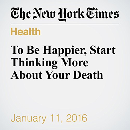 To Be Happier, Start Thinking More About Your Death audiobook cover art