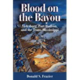 Blood on the Bayou: Vicksburg, Port Hudson, and the Trans-Mississippi