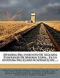 Memoria Del Instituto De Segunda Enseñanza De Málaga: Leida... En La Apertura Del Curso Académico De......