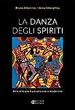 La danza degli spiriti. Arte africana fra tradizione e modernità...