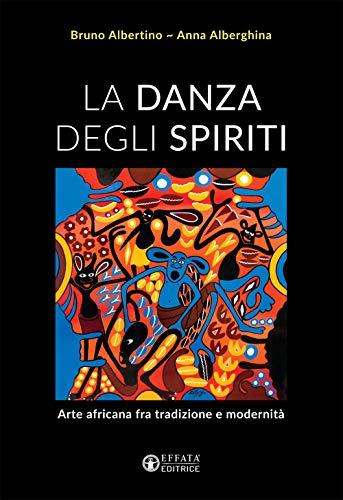 La danza degli spiriti. Arte africana fra tradizione e modernità