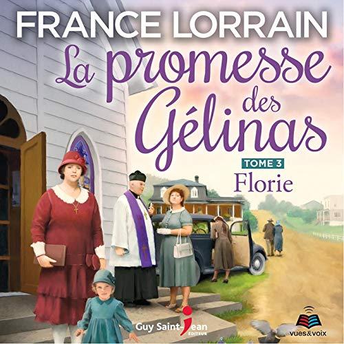 Florie: La promesse des Gélinas 3 [Florie: The Promise of the Gélinas, Book 3] Audiobook By France Lorrain cover art