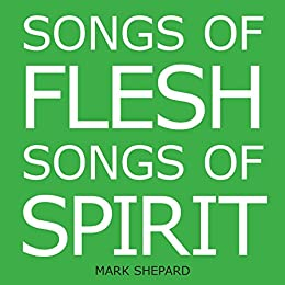 Songs of Flesh, Songs of Spirit: Nearly Tantric Poems of God, Sex, and Anything Else by [Mark Shepard]